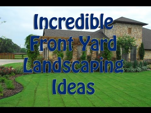 Incredible Front Yard Landscaping Ideas